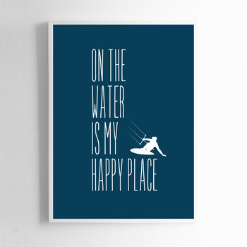 On The Water Is My Happy Place. Kitesurfer Print