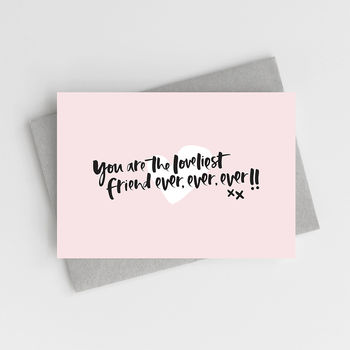 'You Are The Loveliest Friend Ever' Card