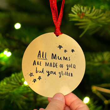 'All Mums Are Made Of Gold But You Glitter' Decoration