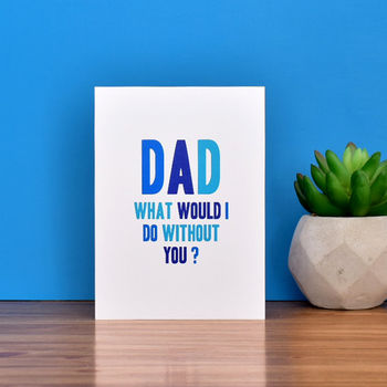 heartfelt card for dads, what would I do with you card