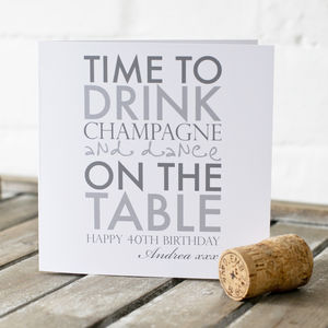 Personalised Time To Drink Champagne Celebration Card - 40th birthday cards