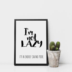 'I'm Not Lazy' Monochrome Print - posters & prints