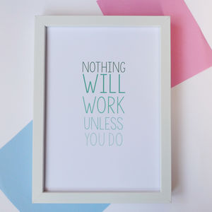 'Nothing Will Work Unless You Do' Typography Print
