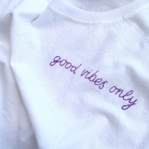 'Good Vibes Only' Hand Embroidered Cotton T Shirt