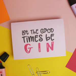 'Let The Good Times Be Gin' Pun Greetings Card