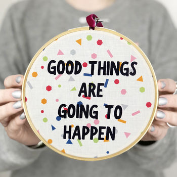 'Good Things' Inspirational Quote Embroidery Hoop Art