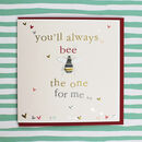 Valentines Day Card You'll Always Bee The One For Me