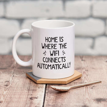 'Home Is Where The Wifi Connects Automatically' Mug