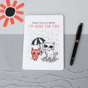 'Come Rain Or Shine, I'm Here For You' Card