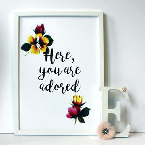Here You Are Adored Floral Art Print A3, A2, A1