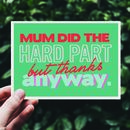 'Mum Did The Hard Part' Father's Day Card