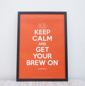 Keep Calm And Get Your Brew On Poster
