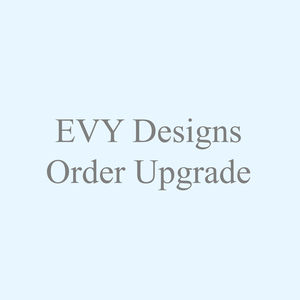 Evy Designs Order Upgrade