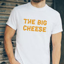 The Big Cheese T Shirt / Father's Day Gift