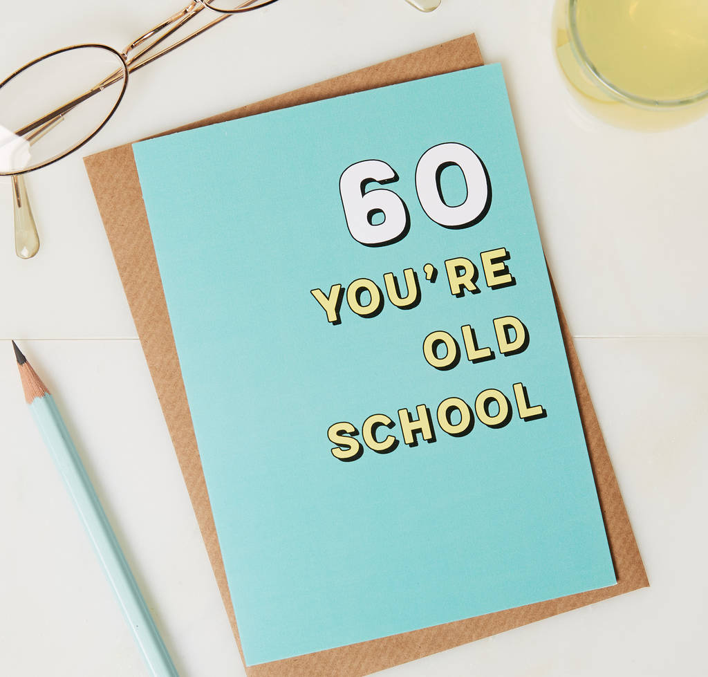 60th Birthday Card You Are Old School By Coconutgrass