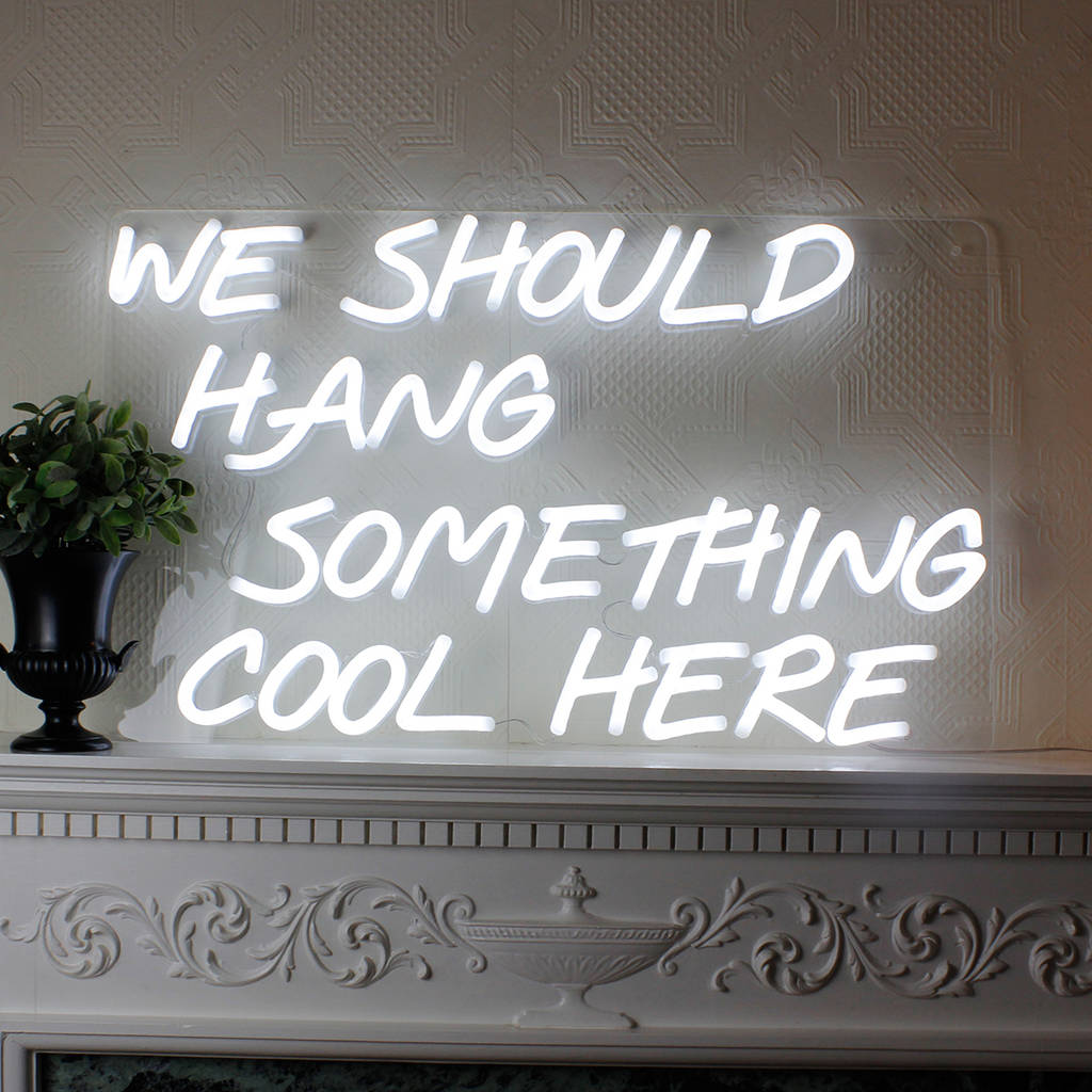 'we Should Hang Something Cool Here' Led Neon Sign By Love