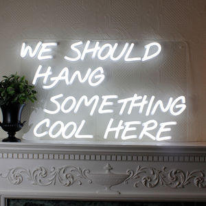 'We Should Hang Something Cool Here' LED Neon Sign - update your walls