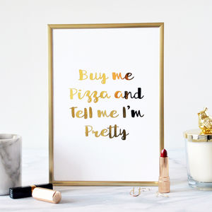 Buy Me Pizza And Tell Me I'm… Gold Foil Print