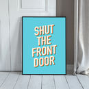 Shut The Front Door Typography Art Print
