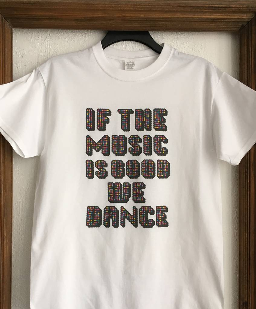 'R And P If The Music Is Good, We Dance' T Shirt