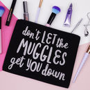 'Don't Let The Muggles Get You Down' Makeup Bag