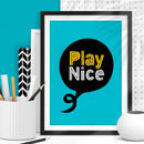 'Play Nice' Black Blue And Yellow Typography Print