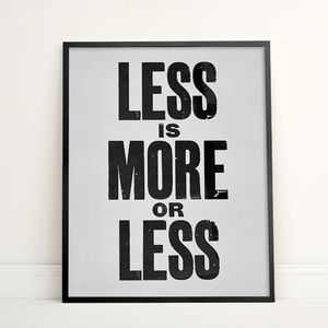 More Or Less Typogography Print