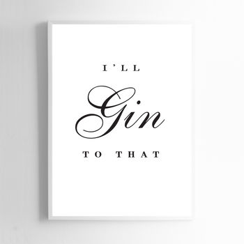 Ill Gin To That Gin Print