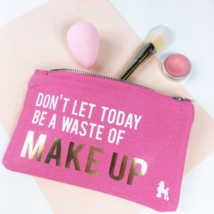 'Don't Let Today Be A Waste Of Make Up' Bag - make-up & wash bags
