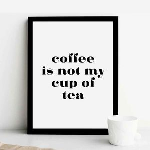 'Coffee Is Not My Cup Of Tea' Print