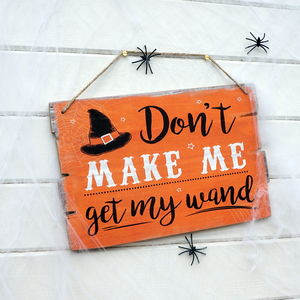 Don't Make Me Get My Wand Halloween Sign
