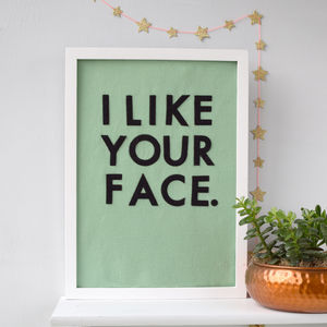 I Like Your Face Felt Typographic Art Work - wonderful wall adornments