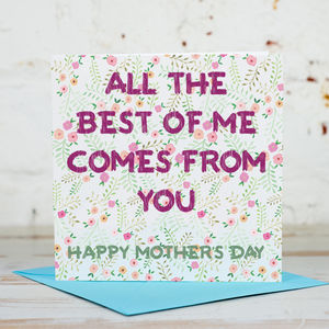 All The Best Of Me Comes From You Mother's Day Card - sentimental cards