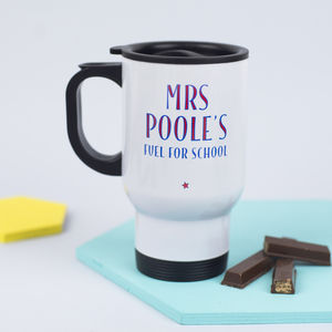 Personalised 'Fuel For School' Teachers Travel Mug