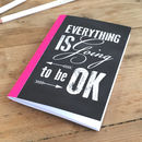 'Everything Is Going To Be Ok' A6 Notebook