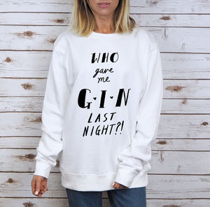 'Who Gave Me Gin?' Unisex Sweatshirt - our favourite gin gifts