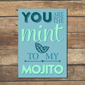 'You Are The Mint To My Mojito' Print