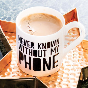 'Never Known Without My Phone' Mug - for young men