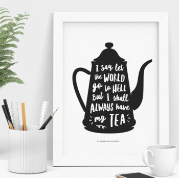 'I Shall Always Have My Tea' Typography Print
