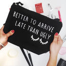 'Better To Arrive Late Than Ugly' Makeup Bag