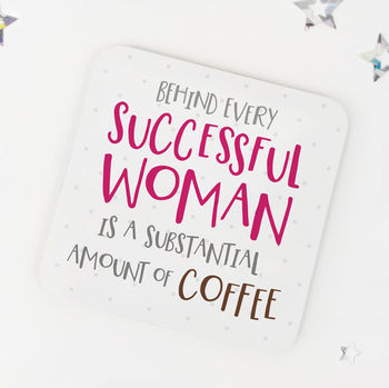 Funny Coffee Coaster 'Behind Every Successful Woman…'