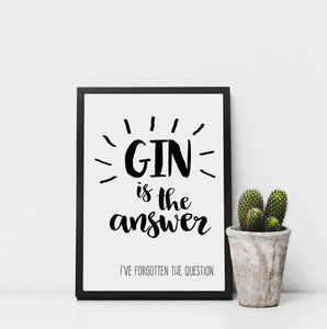 Gin Is The Answer Monochrome Print