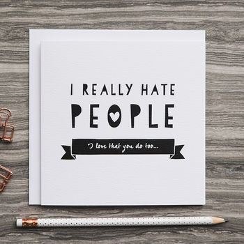 'Really Hate People' Funny Frienship Card