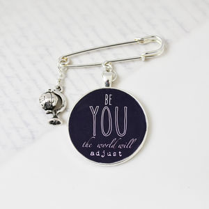 Be You The World Will Adjust Inspirational Quote Brooch