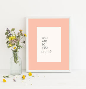 You Are So Loved Print - whatsnew