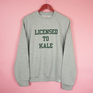 Unisex 'Licensed To Kale' Sweatshirt Jumper - gifts for her sale