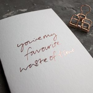 'You're My Favourite Waste Of Time' Love Card