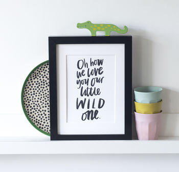 Oh How We Love Our Little Wild One Print