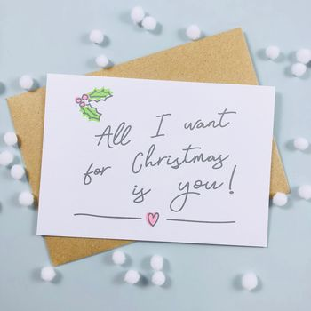 'All I Want For Christmas Is You!' Illustrated Card