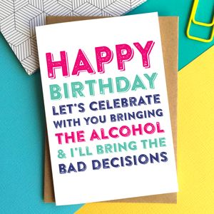 Birthday Alcohol And Bad Decisions Greetings Cards - birthday cards